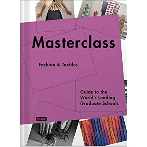 MaMasterclass: Fashion Design: Guide to the World's Leading Schools sterclass: Fashion Design: Guide to the World's Leading Schools