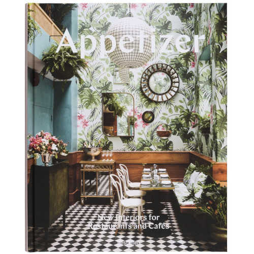 Appetizer: New Interiors for Restaurants and Cafes: New Interiors, Designs and Concepts for Food Places